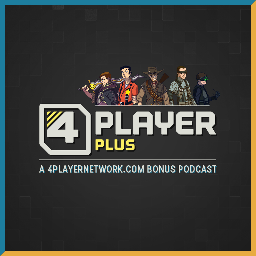 4Player Plus - A 4Player Podcast Bonus Podcast Series