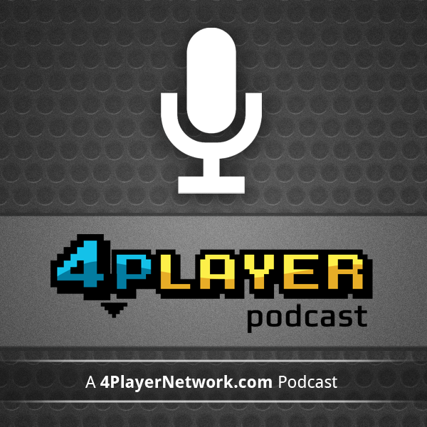 4Player Podcast - The Official Podcast of 4PlayerNetwork.com