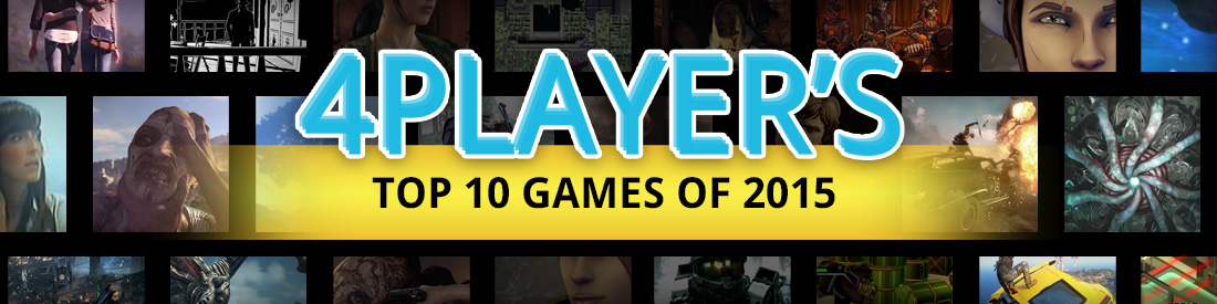 4Player's Top 10 Games of 2015 - Check Back Every Day for a New List from the Staff!